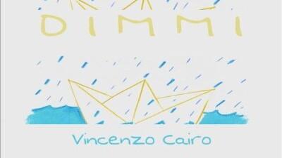 DIMMI: IL NUOVO SINGOLO DI VINCENZO CAIRO