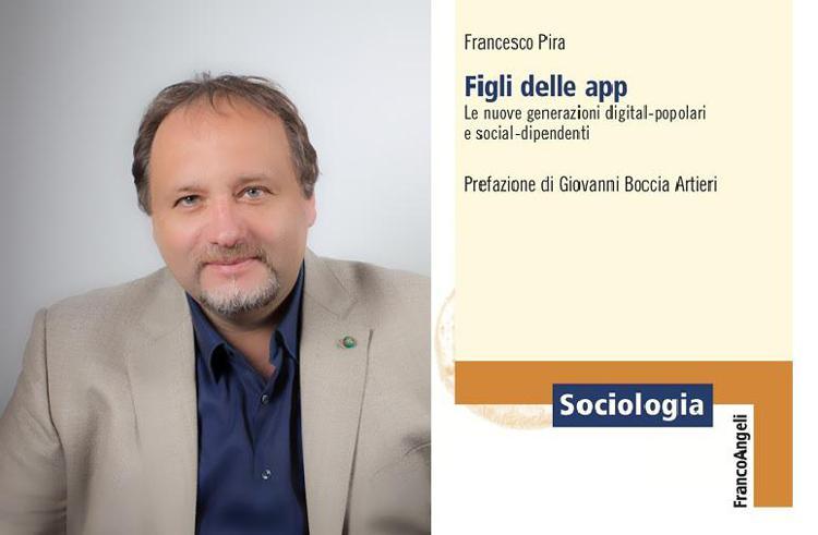 LIbri. Figli delle App, Il sociologo Francesco Pira intervista le nuove generazioni digital-popolari e social-dipendenti Il 98% ha uno smartphone, il 68% ha un profilo falso, il 60% si sente solo.