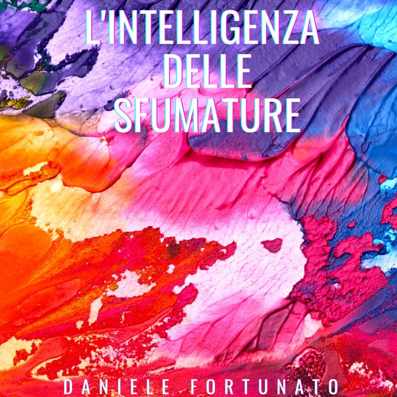 """""""L'INTELLIGENZA DELLE SFUMATURE"""": L'INTERVISTA A DANIELE FORTUNATO"""