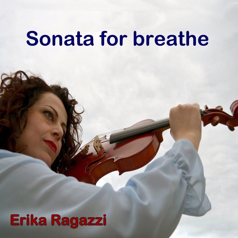 """Erika Ragazzi, lancia il suo nuovo lavoro discografico """"Sonata for breathe"""""""