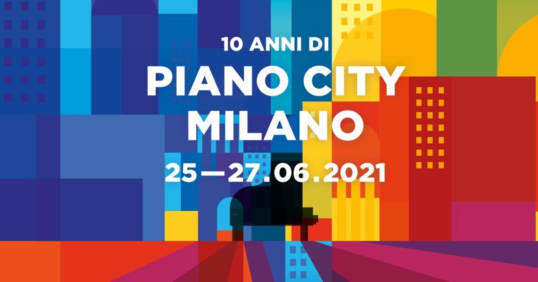 PIANO CITY MILANO 2021: AL VIA LA 10° EDIZIONE