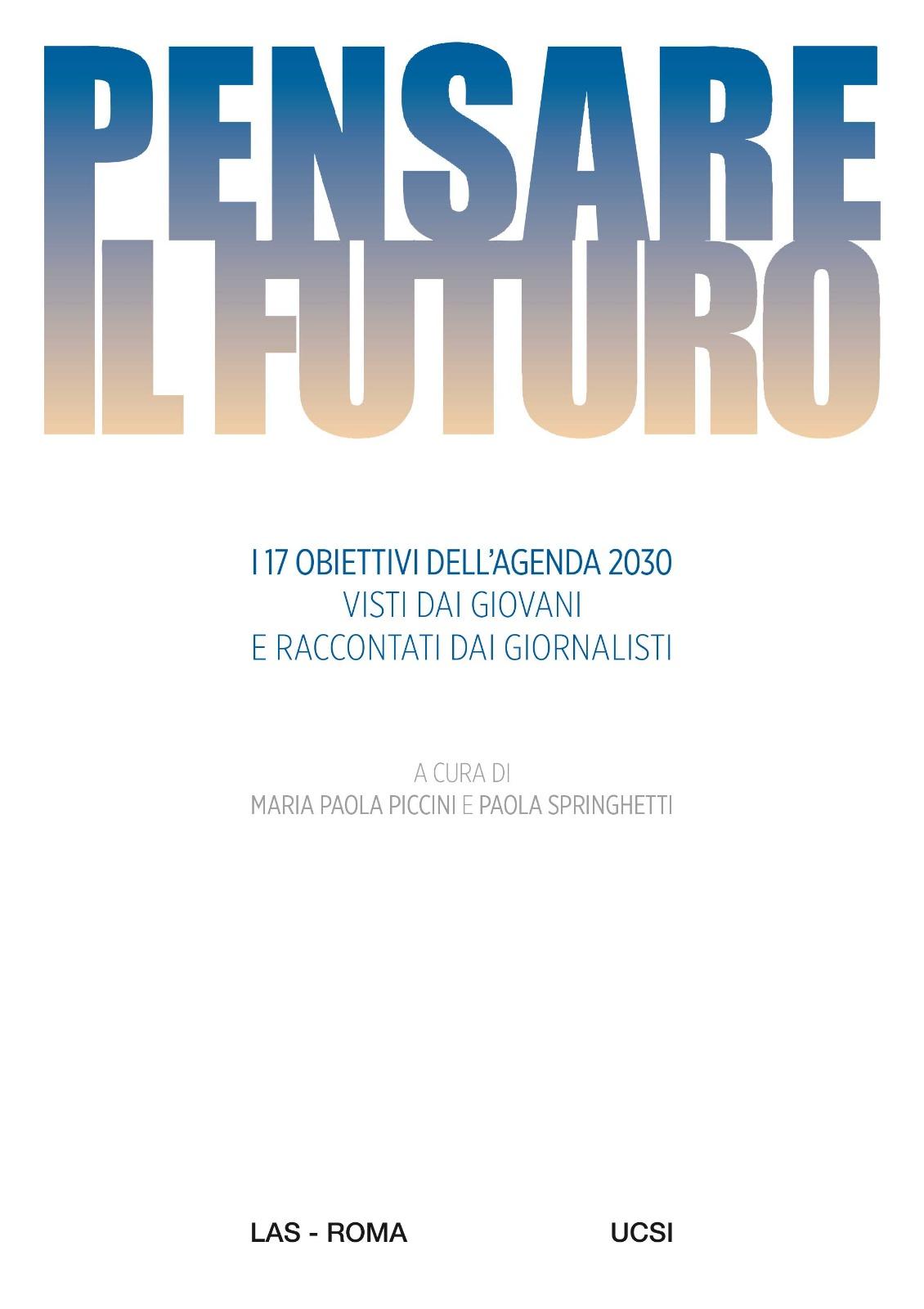Pensare il futuro. I 17 obiettivi dell'Agenda visti dai giovani e raccontati dai giornalisti Una ricerca della Facoltà di Scienze della Comunicazione sociale dell' Università Pontificia salesiana in collaborazione con Ucsi